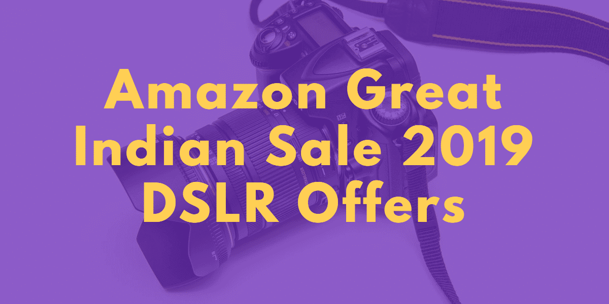 Amazon Great Indian Sale DSLR offers 2019