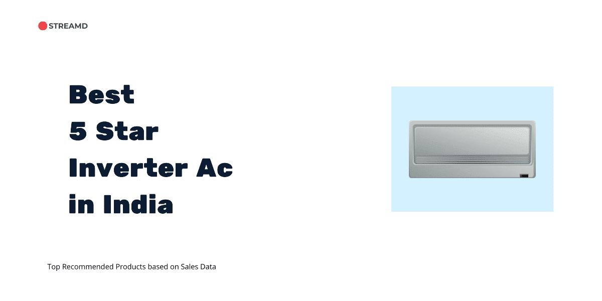 Best 5 Star Inverter Ac in India