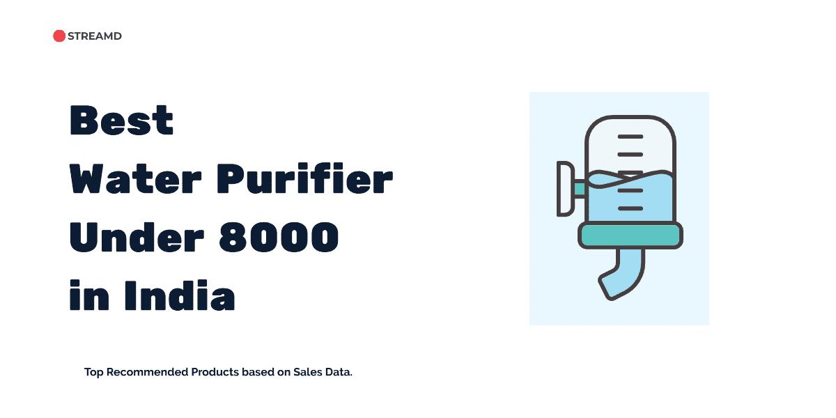 Best Water Purifier Under 8000 in India