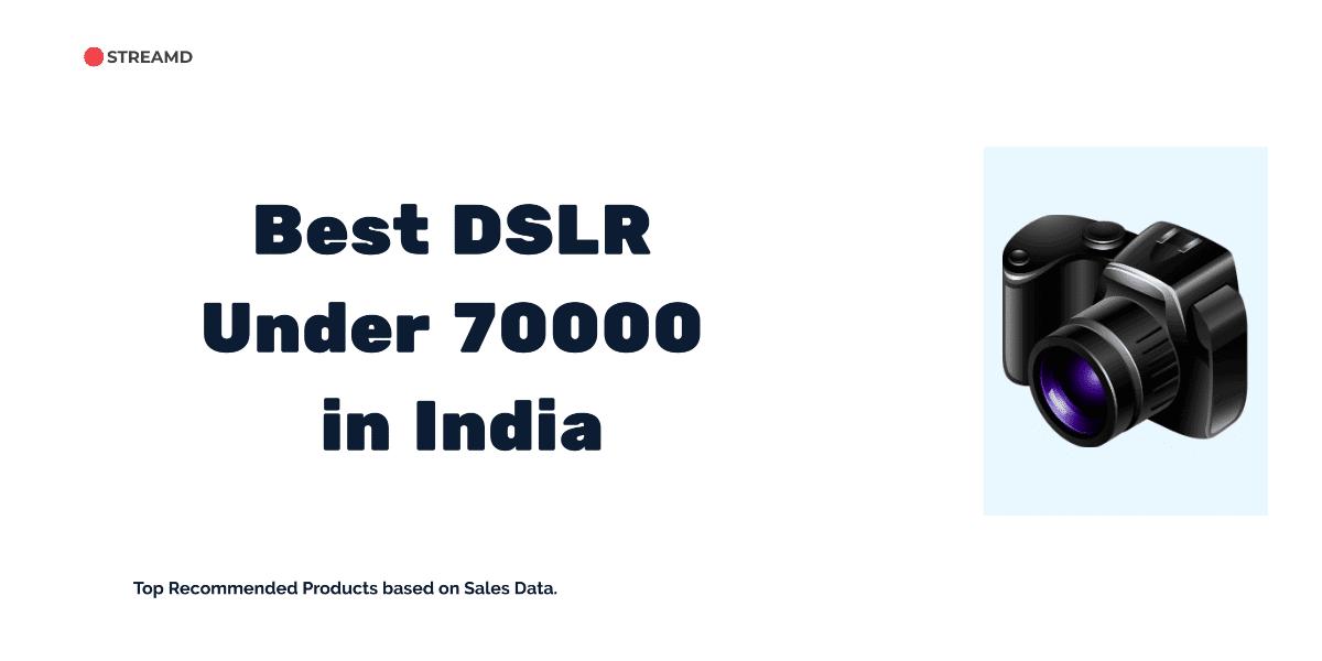 Best DSLR Under 70000 in India